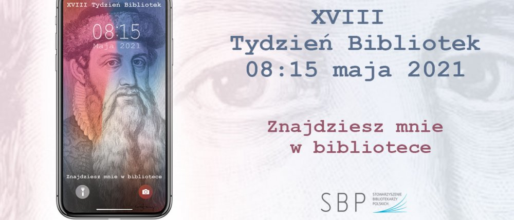 Tydzień bibliotek, na obrazie z lewej strony smartphone przedstawiający wizerunek postaci historycznej, obok napis: XVIII Tydzień bibliotek 08 - 15 maja 2021